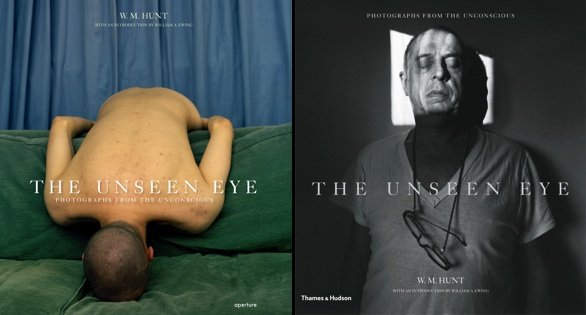 The Unseen Eye Photographs from the Unconscious by W.M. Hunt 2011- Aperture - Thames and Hudson