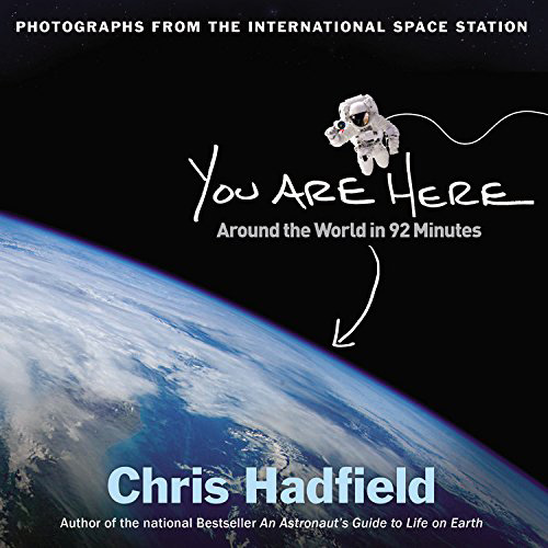 You Are Here: Around the World in 92 Minutes: Photographs from the International Space Station – Chris Hadfield